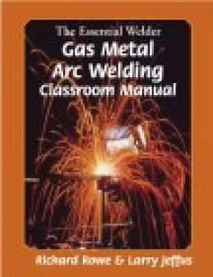 The Essential Welder By Rowe, Richard/ Jeffus, Larry