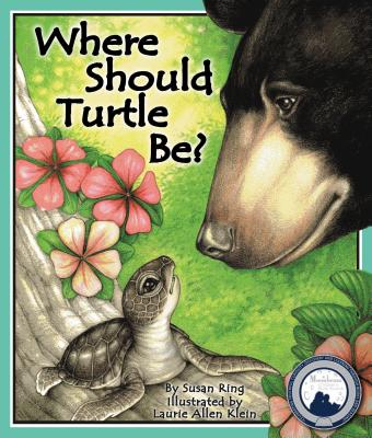 Where Should Turtle Be By Ring, Susan/ Klein, Laurie Allen (ILT)